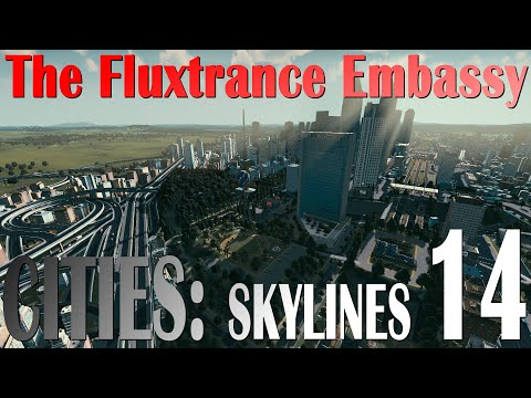 "Cities: Skylines, EP14 - ""The Fluxtrance Embassy"""