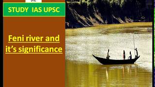 Feni river and it's significance For UPSC/SSC/SBI/RBI/IBPS/RAILWAYS/PCS/OAS/CDS/CAPF/LIC