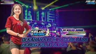 DJ KANAN KIRI MIRACLES BASS HOREG KELUD MUSIH