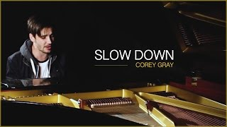 Corey Gray - Slow Down (Stripped Version)
