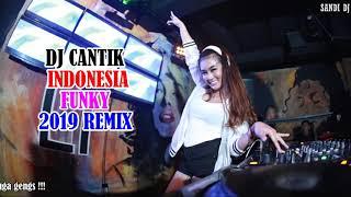 DJ CANTIK INDONESIA FUNKY 2019 || SANDI DJ REMIX