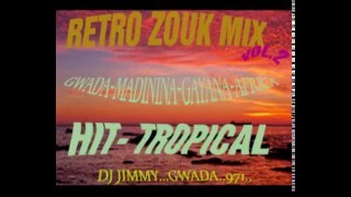 RETRO ZOUK  MIX VOL 2 HIT TROPICAL  by  DJ JIMMY  GWADA  971