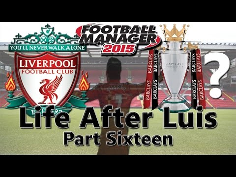Life After Luis: 'ALL OR NOTHING' Part 16 | Football Manager 2015 | Liverpool