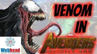 5 Reasons Why Venom Will Be In Avengers Infinity War | Webhead