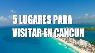 5 Lugares para visitar en Cancún