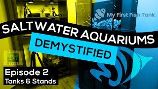 Saltwater Aquariums Demystified Ep. 2: Tanks & Stands