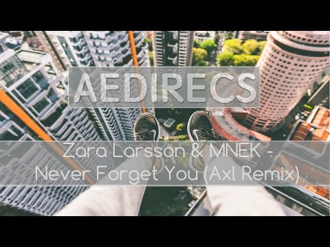 Zara Larsson & MNEK - Never Forget You (Axl Remix)