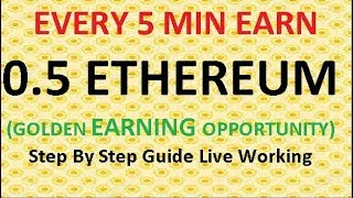 EVERY 5 MIN EARN 0.5 ETHEREUM (ETH) STEP BY STEP GUIDE WITH LIVE WORKING