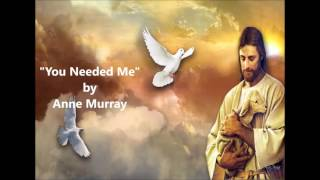 """You Needed Me"" (w/ lyrics) -  by Anne Murray"
