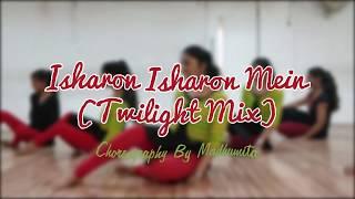 Isharon Isharon Mein (Twilight Mix) | Choreography | Madhumita