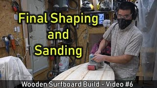 How to Make a Wooden Surfboard #06: Final Shaping and Sanding