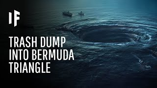What If We Dumped Our Trash in the Bermuda Triangle?