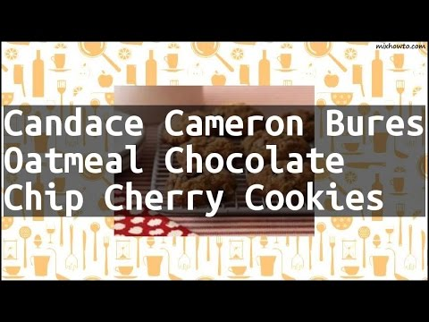 Recipe Candace Cameron Bures Oatmeal Chocolate Chip Cherry Cookies
