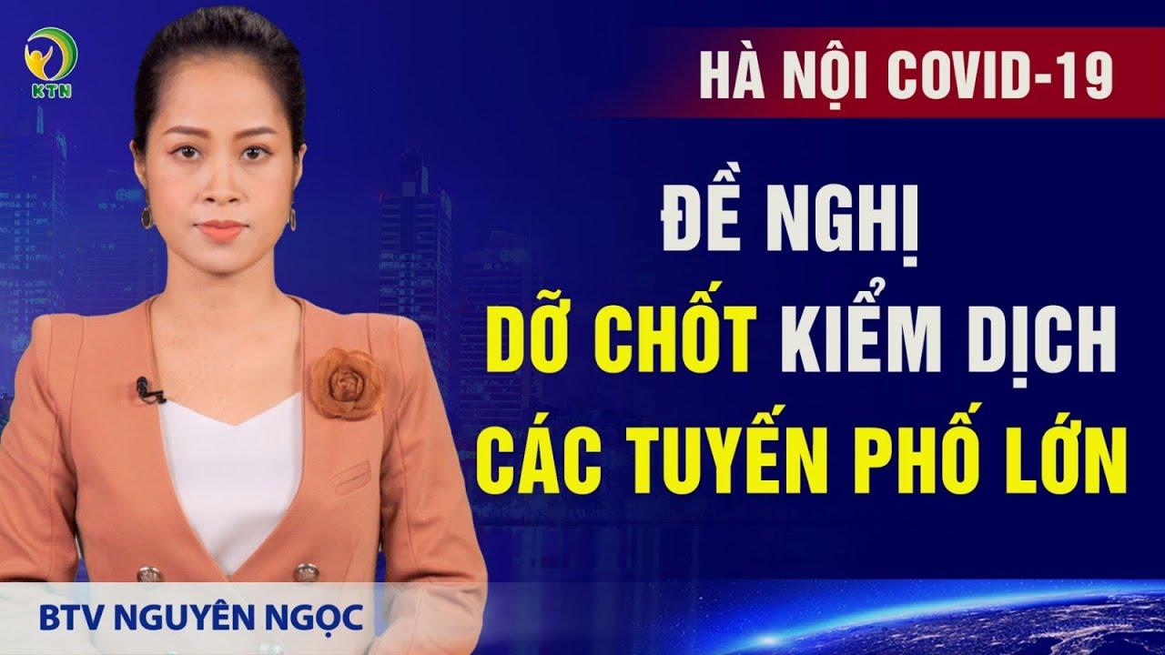 Bản tin tối 29/7: Hà Nội thêm 39 ca dương tính; đề nghị dỡ chốt kiểm dịch ở các tuyến phố lớn