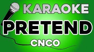 CNCO - Pretend KARAOKE con LETRA