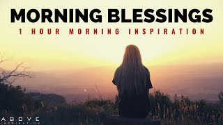 MORNING BLESSINGS | Morning Prayer To Start Your Day - 1 Hour Morning Inspiration to Motivate You