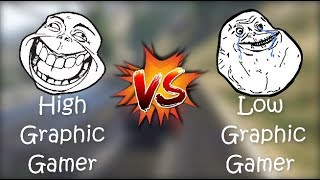 High Graphic Gamer VS Low Graphic Gamer