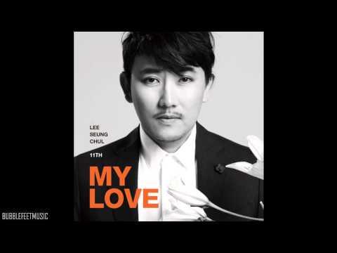 Lee Seung Chul (이승철) - My Love  (Full Audio) [11집 MY LOVE]