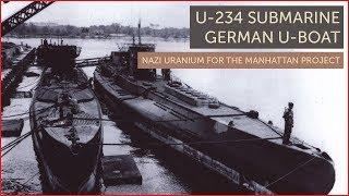 U 234 Submarine German U-Boat - Nazi Uranium for the Manhattan Project with U 235 Nuclear cargo