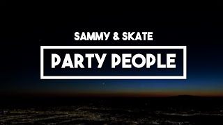 Sammy Wilkinson & Skate - Party People | Lyrics