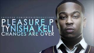 Pleasure P & Tynisha Keli - Changes Are Over (2011)