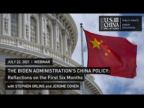 The Biden Administration's China Policy: The First Six Months   Stephen Orlins, Jerome Cohen