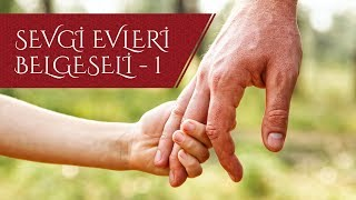 Sevgi Evleri Belgeseli - Bölüm 1