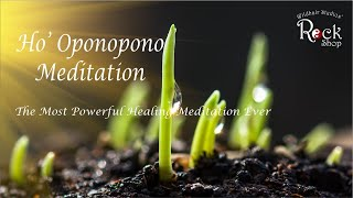 Hooponopono Meditation The Most Powerful Healing Meditation Ever