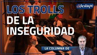El Destape | Los trolls de la inseguridad