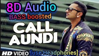 Yo-yo honey Singh- Call Aundi [8D Audio]{Bass boosted version (official video song)New song HD Video
