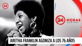 Aretha Franklin: La reina del soul agoniza a los 76 años