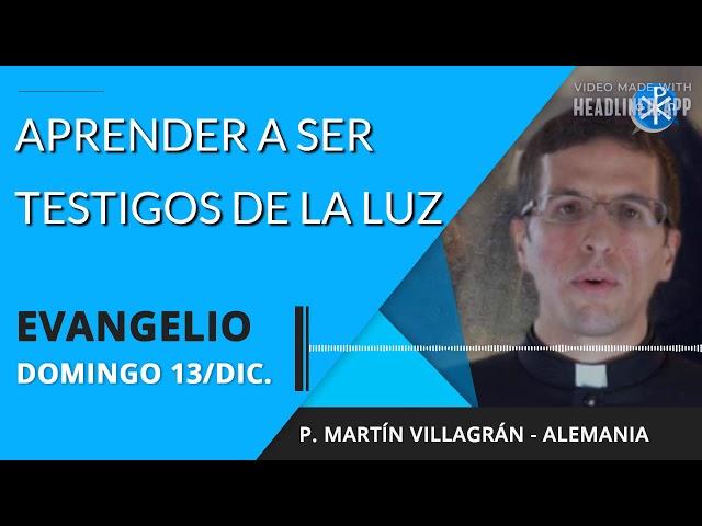 Evangelio de hoy domingo 13 de diciembre de 2020   Aprender a ser testigos de la luz