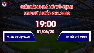 Trực tiếp | Than KS Việt Nam - TP. Hồ Chí Minh | U19 nữ Quốc gia 2020 | VFF Channel