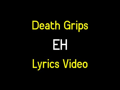 Death Grips - Eh [LYRICS]