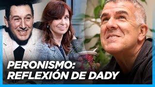 IMPERDIBLE reflexión de Dady sobre el Peronismo, en el Día de la Lealtad