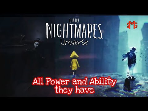 All Power in Little Nightmares Universe, from None to Deathly so far |