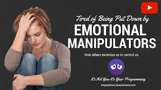 Emotional Manipulators-Toxic People Who Minimize Us Its Always About Them!