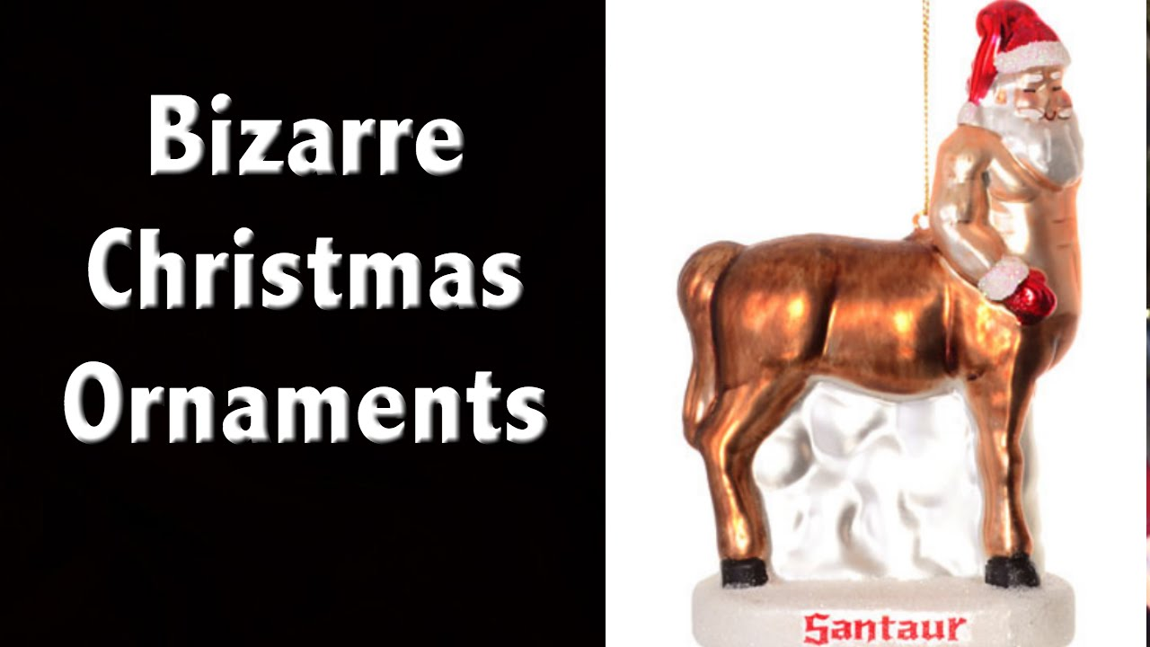 Bizarre, Weird & Strange Christmas Ornaments - YouTube