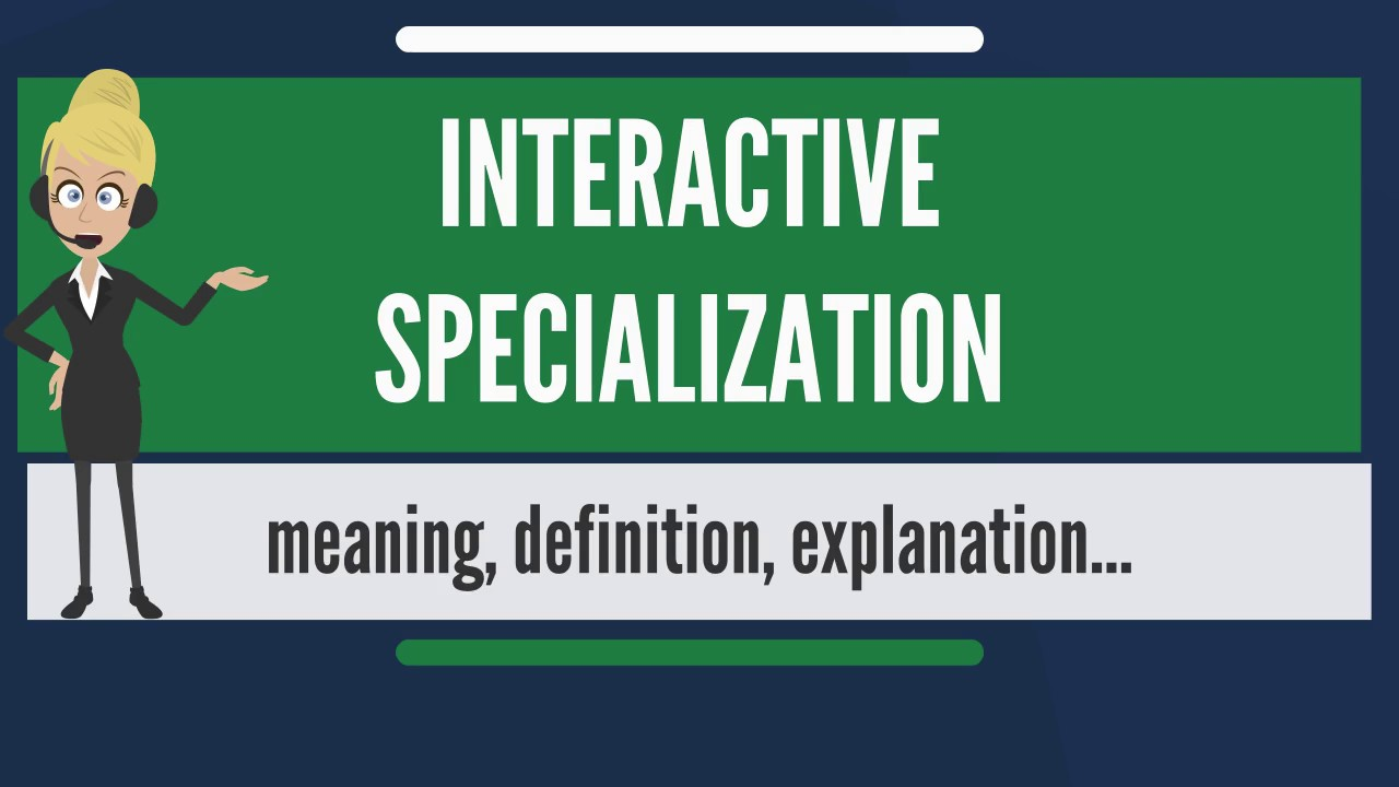What is interactive specialization what does interactive what is interactive specialization what does interactive specialization mean malvernweather