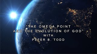 Video Gem: The Omega Point and the Evolution of God with Peter Todd