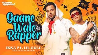 IKKA - Gaanewale Rapper Ft. Lil Golu (Official Video)   Prod. By Sez On The Beat   Mass Appeal India