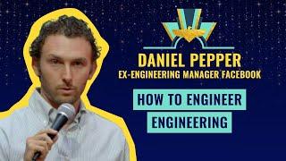 How to engineer engineering - Daniel Pepper, ex-Engineering Manager Facebook