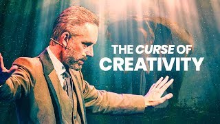 THE CURSE OF CREATIVITY - Powerful Life Advice | Jordan Peterson