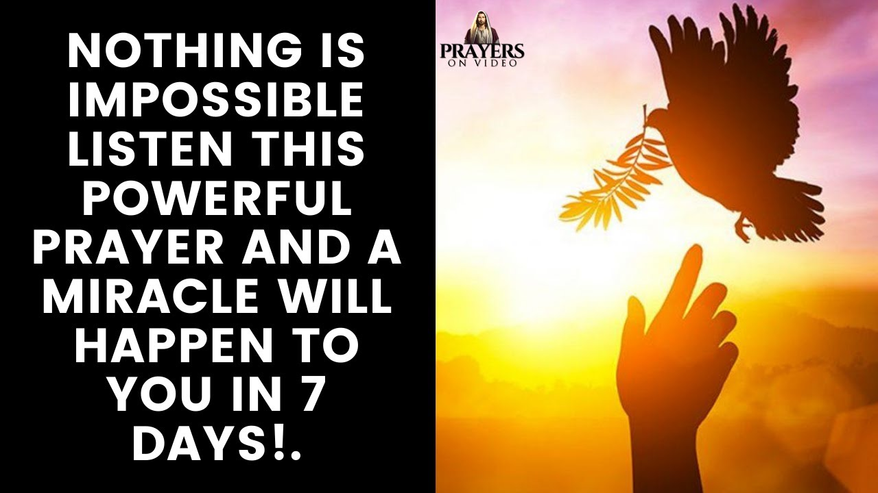 Nothing is impossible, listen this powerful prayer and a miracle will happen to you in 7 days!