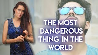 You Won't Believe This - The Most Dangerous Thing In The World