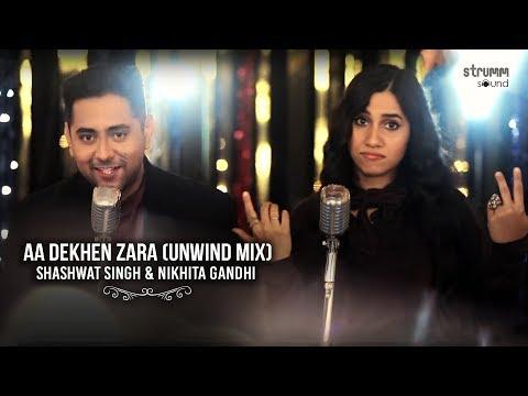 Aa Dekhen Zara   Shashwat Singh   Nikhita Gandhi   The Unwind Mix