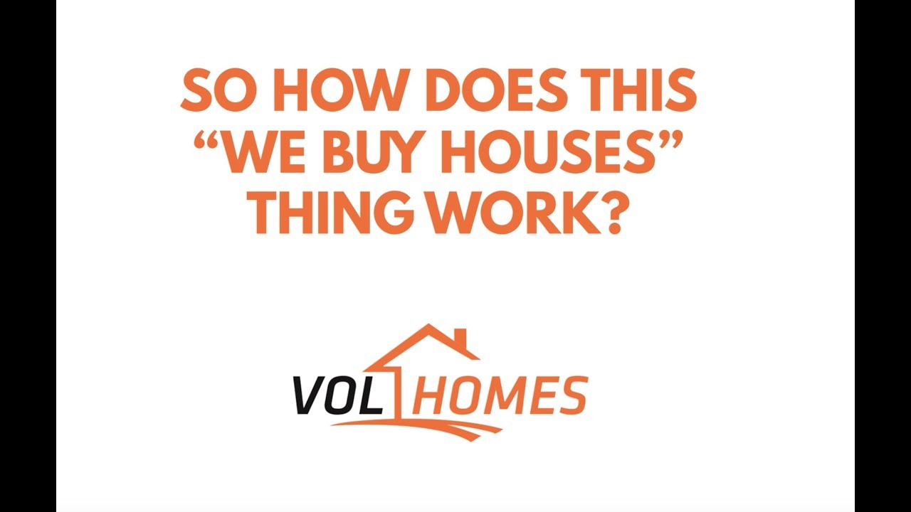 Vol Homes We Buy Houses   How it works