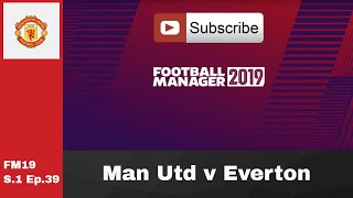 FM19 Man United v Everton   Premier League   S.1 Ep.39 Football manager 2019 game play
