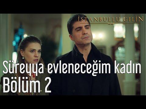 İstanbullu Gelin 2. Bölüm - Süreyya Evleneceğim Kadın