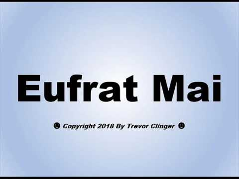 How To Pronounce Eufrat Mai